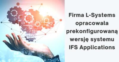 Firma L-Systems opracowała prekonfigurowaną wersję systemu IFS Applications